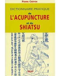 Dictionnaire pratique de l'acupuncture et du shiatsu