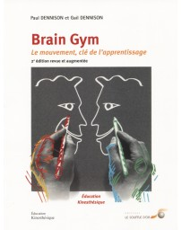 Brain Gym - Le mouvement, clé de l'apprentissage    2e édition