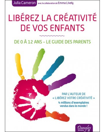 Libérez la créativité de vos enfants: De 0 à 12 ans  - Le guide des parents