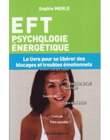 EFT Psychologie énergétique - Le livre pour se libérer des blocages et troubles émotionnels