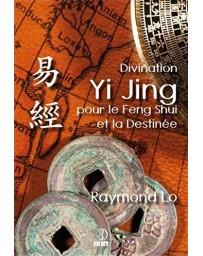 Divination Yi Jing pour le Feng Shui et la Destinée par Raymond Lo