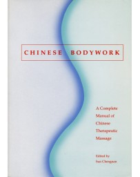 Chinese Bodywork: A Complete Manual of Chinese Therapeutic Massage