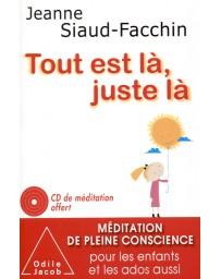 Tout est là, juste là - Méditation de pleine conscience pour les enfants et les ados aussi  (+ CD)
