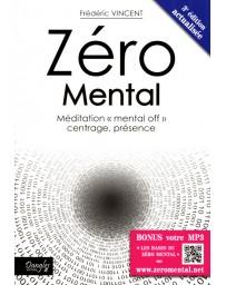 "Zéro mental - Méditation ""mental off"" centrage, présence    3e édition"