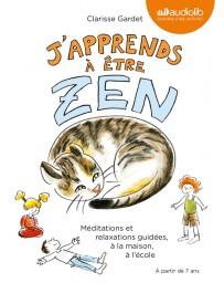 J'apprends à être Zen - méditations et ralaxation guidées, à la maison, à l'école - avec CD