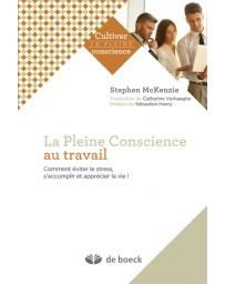 La Pleine Conscience au travail - Comment éviter le stress, s'accomplir et apprécier la vie