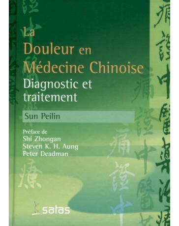 La douleur en médecine chinoise - Diagnostic et traitement