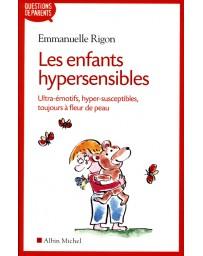 Les enfants hypersensibles, ultra-émotifs, hyper-susceptibles, toujours à fleur de peau