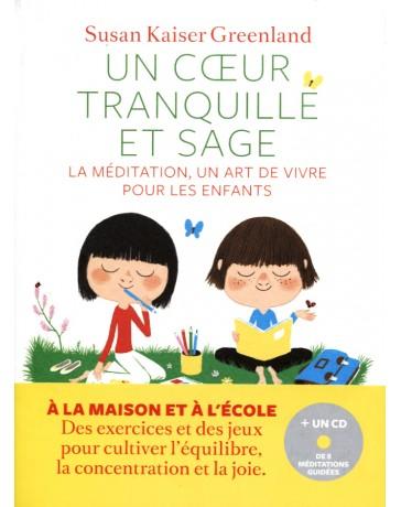 Un coeur tranquille et sage - La méditation, un art de vivre pour les enfants (avec CD)