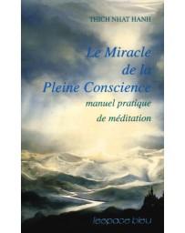 Le Miracle de la Pleine Conscience - Manuel pratique de méditation