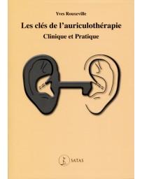 Les clés de l'auriculothérapie clinique et pratique