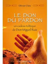 Le don du pardon - Un cadeau toltèque de Don Miguel Ruíz