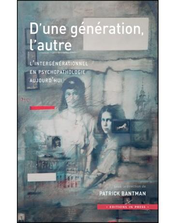 D'une génération à l'autre - L' intergénérationnel en psychopathologie aujourd'hui