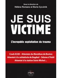 Je suis victime - L'incroyable exploitation du trauma