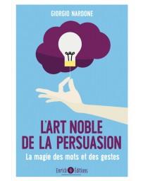 L'art noble de la persuasion - La magie des mots et des gestes