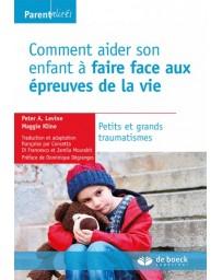 Comment aider son enfant à faire face aux épreuves de la vie - Petits et grands traumas