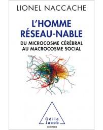 L'homme réseau-nable - Du microcosme cérébral au macrocosme social