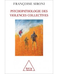 Psychopathologie des violences collectives - Essai de psychologie géopolitique clinique