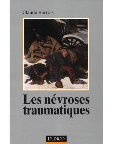 Les névroses traumatiques - le psychothérapeute face aux détresses des chocs psychiques 2éd