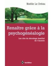 Renaître grâce à la psychogénéalogie - Les clés du décodage familial de l'inceste