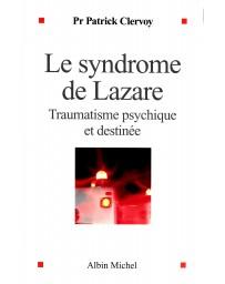 Le syndrome de Lazare - Traumatisme psychique et destinée
