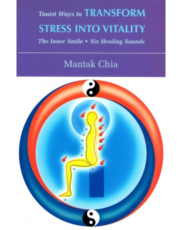 Taoists Ways to Transform Stress Into Vitality - The Inner Smile, Six Healing Sounds