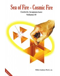Esoteric Acupuncture Volume IV - Sea of Fire, Cosmic Fire