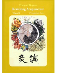 Revisiting Acupuncture - 67 Acupuncture Points  Volume II