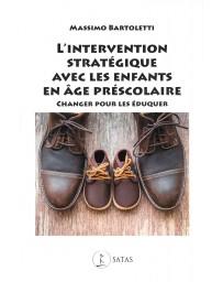 L'Intervention stratégique avec les enfants en âge préscolaire : Changer pour les éduquer
