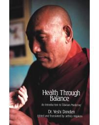 Health Through Balance - An Introduction to Tibetan Medicine