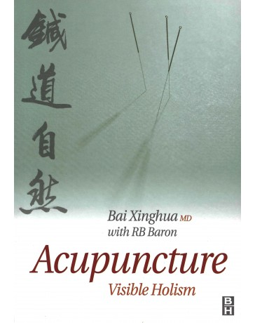 Acupuncture, Visible Holism - An original interpretation of acupuncture from Root to Tip