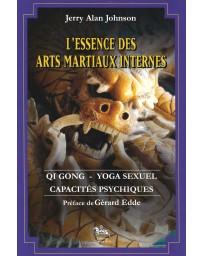 L'essence des arts martiaux internes - Qi gong, yoga sexuel, capacités psychiques