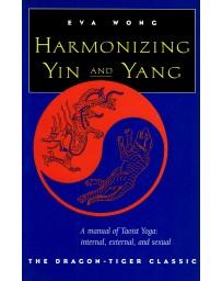 Harmonizing Yin and Yang - A manual of Taoist Yoga: internal, external, and sexual