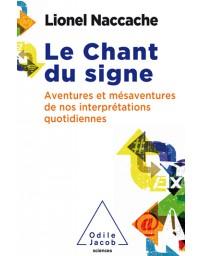 Le Chant du signe - Aventures et mésaventures de nos interprétations quotidiennes
