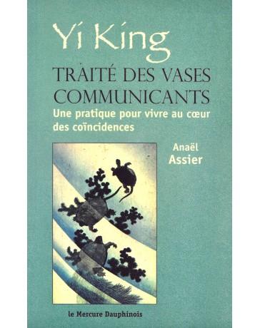 Yi King, traité des vases communicants - Une pratique pour vivre au coeur des coïncidences
