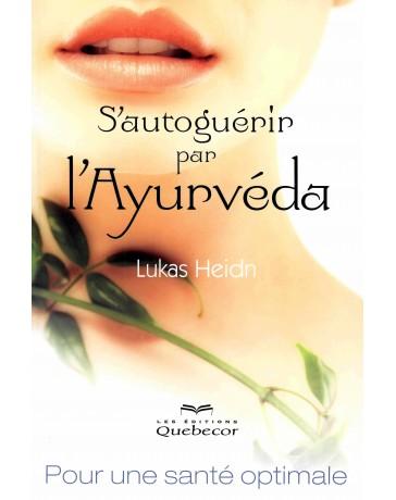 S'autoguérir par l'Ayurvéda - Pour une santé optimale