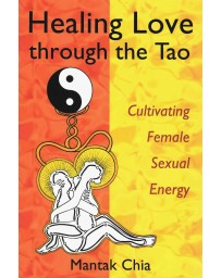 Healing Love through the Tao - Cultivating Female Sexual Energy