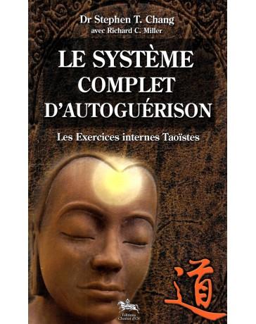 Le système complet d'autoguérison - Les Exercices internes Taoïstes