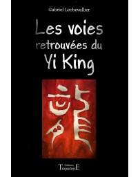 Les voies retrouvées du Yi King