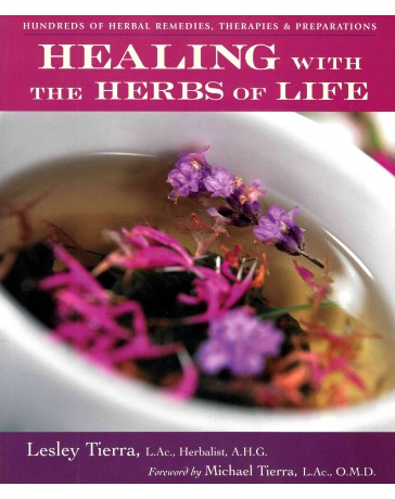 Healing with the Herbs of Life - Hundreds of Herbal Remedies, Therapies - Preparations