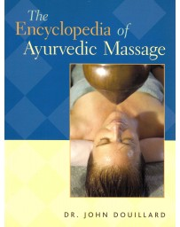 The Encyclopedia of Ayurvedic Massage