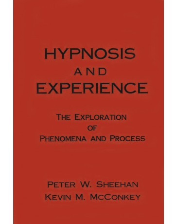 Hypnosis and Experience - The Exploration of Phenomena and Process