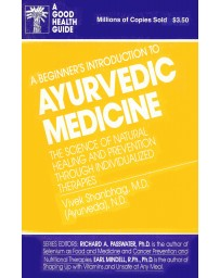 A beginner's introduction to Ayurvedic Medicine - The science of natural healing and prevention