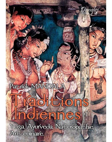 Traditions indiennes - Yoga, Ayurveda, Naturopathie, Art culinaire