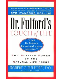 Dr. Fulford's Touch of Life - The Healing Power of the Natural Life Force
