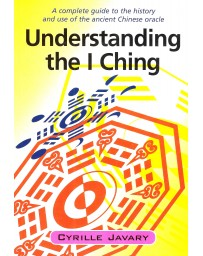 Understanding the I Ching - A complete guide to the history and use of the ancient Chinese oracle