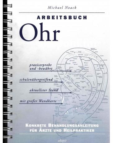 Arbeitsbuch Ohrakupunktur - Konkrete Behandlungsanleitung für Ärzte und Heilpraktiker