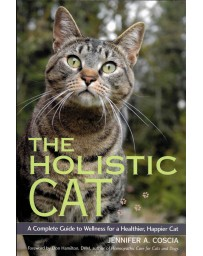 The holistic cat - A complete guide to wellness for a healthier, happier cat