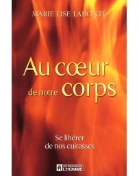 Au coeur de notre corps - Se libérer de nos cuirasses