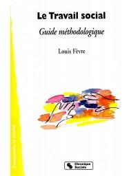 Le travail social - Guide méthodologique